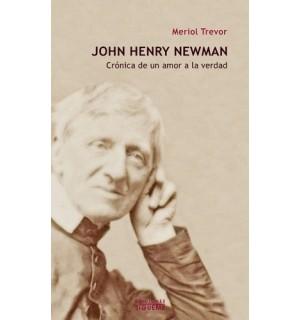 John Henry Newman. Crónica de un amor a la verdad