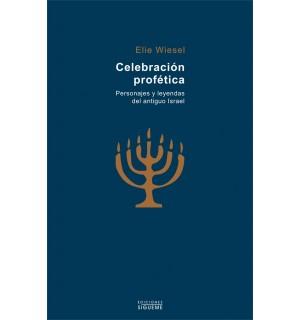 Celebraci?n prof?tica. Personajes y leyendas del Antiguo Israel