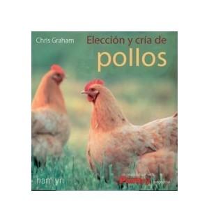 Pollos y gallinas. Elecci?n y cr?a de pollos
