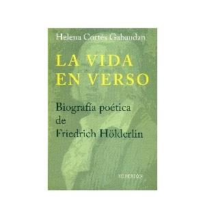 La vida en verso. Biografía poética de Friedrich Holderlin